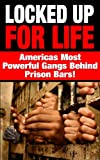 Locked up for Life: America's Most Powerful Gangs Behind Prison Bars ((criminals, prison, prison stories, prison life, gangs, prison books, prison time, prison nation, justice, penitentiary)