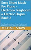 Easy Sheet Music For Piano - Electronic Keyboard & Electric Organ - Book 2: Five Easy Sheet Music Pieces For Electronic Keyboard & Organ With Left Hand Chords