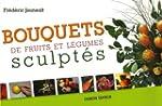 Bouquets de fruits et l�gumes sculpt�s