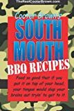 SOUTH MOUTH BBQ RECIPES: Food so good that if you put it on top of your head, your tongue will beat your brains out tryin' to get to it Cooter Brown
