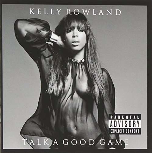 Kelly Rowland - Talk A Good Game [explicit] - Zortam Music