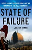 img - for State of Failure: Yasser Arafat, Mahmoud Abbas, and the Unmaking of the Palestinian State book / textbook / text book