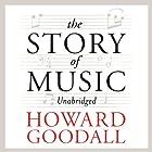 The Story of Music Hörbuch von Howard Goodall Gesprochen von: Howard Goodall