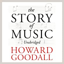 The Story of Music (       UNABRIDGED) by Howard Goodall Narrated by Howard Goodall