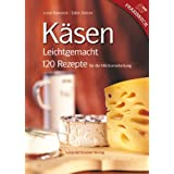 """K�sen Leichtgemacht: 120 Rezepte f�r die Milchverarbeitungvon """"Lotte Hanreich"""""""