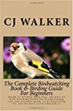 img - for The Complete Birdwatching Book & Birding Guide For Beginners: Guide to birdwatching tips; the best of bird watching books for birdwatching tips and ... birdwatching for new birders and birdwatchers book / textbook / text book