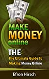 Make Money Online: The Ultimate Guide To Making Money Online (How To Make Money Online, Make Money Online Fast, Make Money Online 2016, Make Money Online Free)