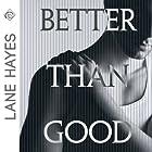 Better Than Good Hörbuch von Lane Hayes Gesprochen von: Tyler Stevens