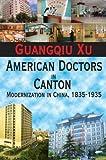 American Doctors in Canton  Modernization in China  1835 1935  0