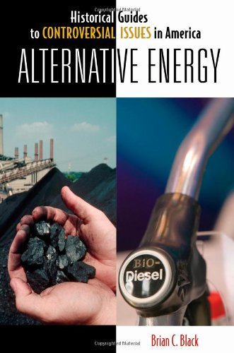 Alternative Energy (Historical Guides to Controversial Issues in America)
