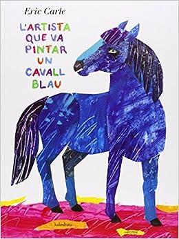 artista que va pintar un cavall blau: 9788415170136: Amazon.com