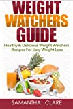 Read Weight Watchers: Weight Watchers Guide - Healthy & Delicious Weight Watchers Recipes For Easy Weight Loss (Weight Watchers Cookbook) on-line