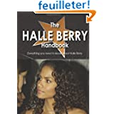 The Halle Berry Handbook - Everything You Need to Know About Halle Berry