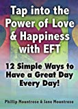 img - for Tap into the Power of Love & Happiness with EFT: 12 Simple Ways to Have a Great Day Every Day book / textbook / text book