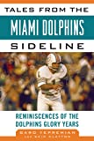 img - for Tales from the Miami Dolphins Sideline: Reminiscences of the Dolphins Glory Years (Tales from the Team) book / textbook / text book