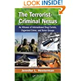 The Terrorist-Criminal Nexus: An Alliance of International Drug Cartels, Organized Crime, and Terror Groups