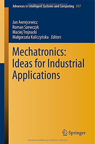 Mechatronics: Ideas For Industrial Applications (Advances In Intelligent Systems And Computing)