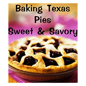 Baking Texas Pies-Sweet & Savory (Delicious Recipes)