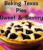Baking Texas Pies-Sweet & Savory (Delicious Recipes Book 9)