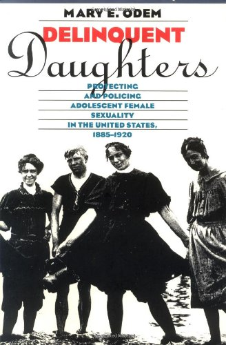 Delinquent Daughters: Protecting and Policing Adolescent...