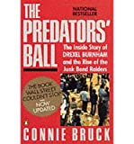 img - for By Connie Bruck - The Predators' Ball: The Inside Story of Drexel Burnham and the Rise of the JunkBond Raiders (Updated) (5.2.1989) book / textbook / text book