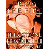From the Fire - Trilogy One (Episodes I-III)