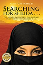 Searching For Sheida . . .: Two Women. Two Worlds. Two Destinies. One Decision That Changed It All.