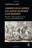 img - for American Slavery, Atlantic Slavery, and Beyond: The U.S.