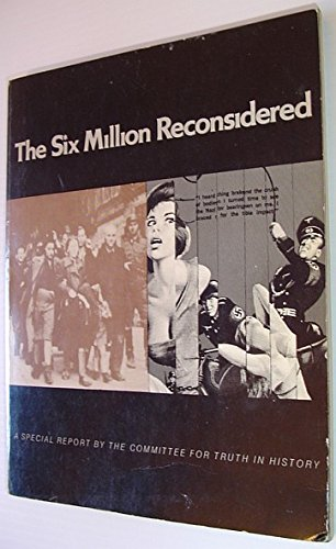 Six Million Reconsidered: Is the Nazi Holocaust Story a Zionist Propaganda Ploy?