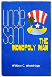 Uncle Sam, the monopoly man (0870001000) by William C Wooldridge
