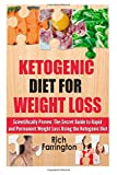Ketogenic Diet for Weight Loss: Scientifically Proven: The Secret Guide to Permanent Weight Loss Using the Ketogenic Diet (Ketogenic Diet for ... Complexities of a Keto Diet Fully Explained)