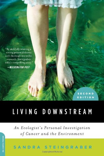 Living Downstream: An Ecologist's Personal Investigation of Cancer and the Environment, Sandra Steingraber