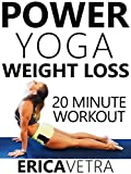 Power Yoga Weight Loss - 20 Minute Workout Erica Vetra