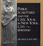img - for Public Sculpture and the Civic Ideal in New York City, 1890-1930 book / textbook / text book