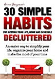 Declutter:  30 Simple Habits for Getting your Life, Schedule and Home Decluttered: An easier way to simplify your life, organize your home and make the ... (Armin Bergmanns 30 Simple Habits Book 5)