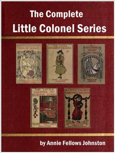 The Complete Little Colonel Series by Annie Fellows Johnston PDF