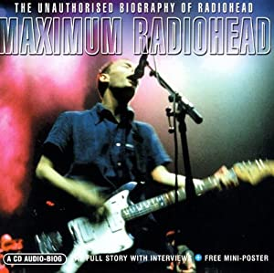 Maximum Radiohead [Audio Biography]