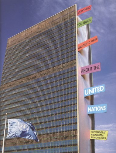 Everything You Always Wanted to Know About the United Nations: For Students at Intermediate and Secondary Levels