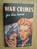 WAR CRIMES FOR THE HOME. Liz. Jensen