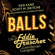 Balls: The Life of Eddie Trascher, Gentleman Gangster (       UNABRIDGED) by Scott M. Deitche, Ken Sanz Narrated by Chris Sorensen