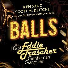 Balls: The Life of Eddie Trascher, Gentleman Gangster Audiobook by Scott M. Deitche, Ken Sanz Narrated by Chris Sorensen