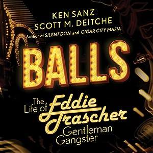 Balls: The Life of Eddie Trascher, Gentleman Gangster Audiobook