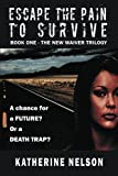 img - for Escape the Pain to Survive (The New Waiver Trilogy) (Volume 1) book / textbook / text book