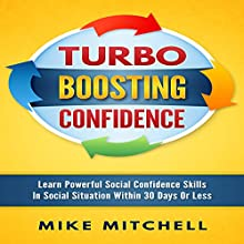 Turbo Boosting Confidence: Learn Powerful Social Confidence Skills in Social Situations Within 30 Days or Less Audiobook by Mike Mitchell Narrated by Matyas Job Gombos
