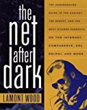 img - for The Net After Dark: The Underground Guide to the Coolest, the Newest and the Most Bizarre Hangouts on the Internet, Compuserve, AOL, Delphi and More by Lamont Wood (1994-12-12) book / textbook / text book