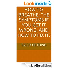 How To Breathe: The Symptoms if You Get it Wrong, and How to Fix It.