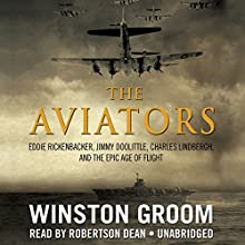 The Aviators: Eddie Rickenbacker, Jimmy Doolittle, Charles Lindbergh, and the Epic Age of Flight Audiobook by Winston Groom Narrated by Robertson Dean
