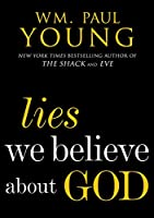 Lies We Believe About God