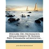 Histoire Des Monuments M Galithiques de Roknia PR?'S D'Hamman-Meskhoutin...