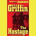 The Hostage: A Presidential Agent Novel (       UNABRIDGED) by W. E. B. Griffin Narrated by Dick Hill